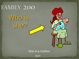 BACK BACK She is a mother. Who is she?
