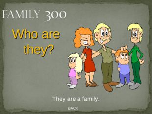 BACK They are a family. Who are they?