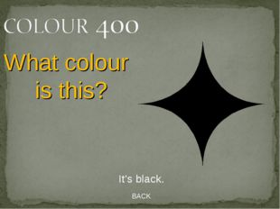 BACK It's black. What colour is this?