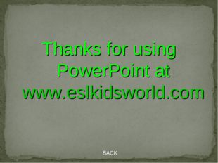 BACK Thanks for using PowerPoint at www.eslkidsworld.com