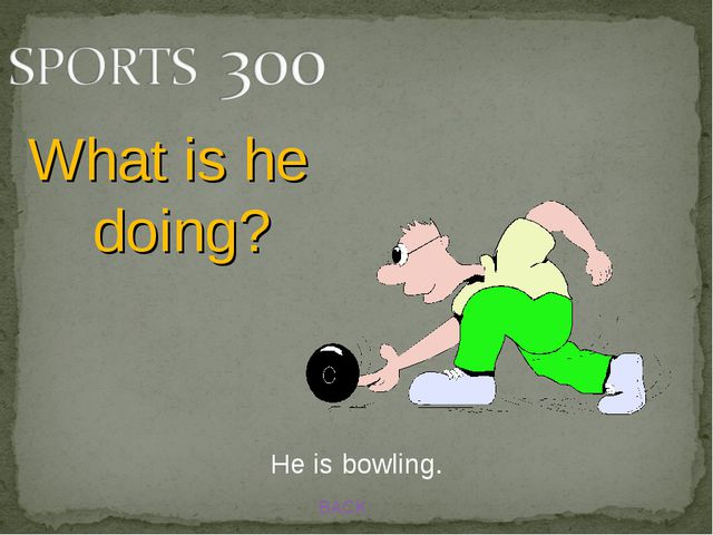 BACK He is bowling. What is he doing?