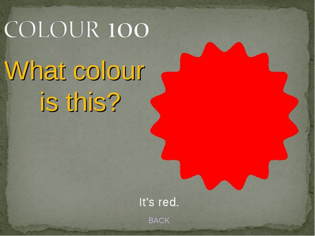 It's red. BACK What colour is this?