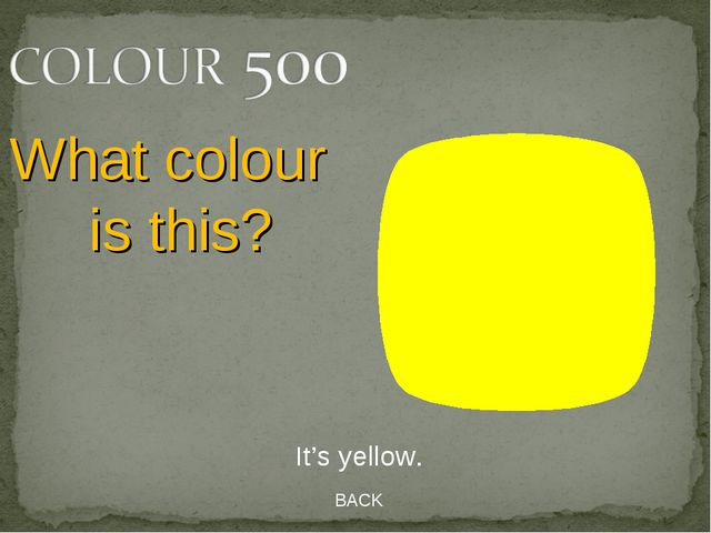 BACK It's yellow. What colour is this?