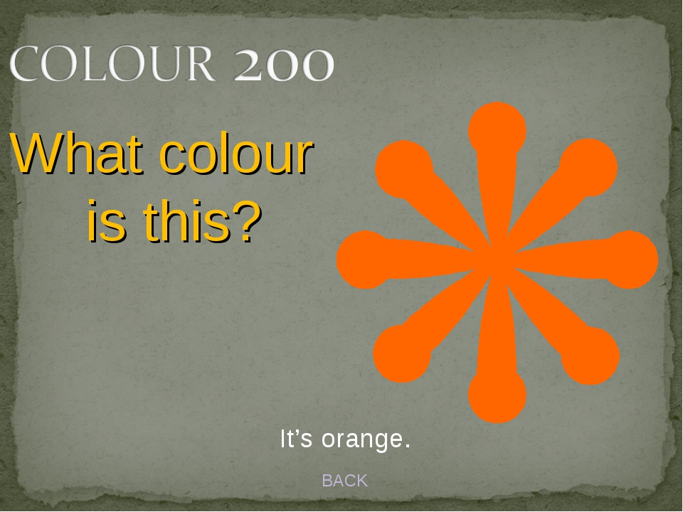 BACK It's orange. What colour is this?