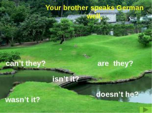 Your brother speaks German well, can't they? are they? wasn't it? isn't it? d