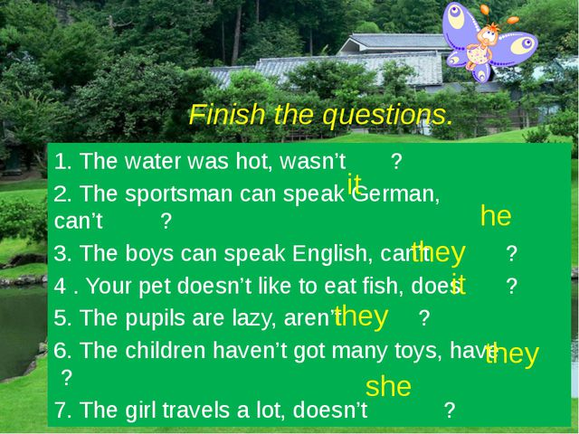 Finish the questions. 1. The water was hot, wasn't ? 2. The sportsman can spe...