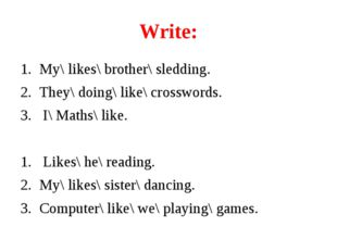 Write: My\ likes\ brother\ sledding. They\ doing\ like\ crosswords. 3. I\ Mat