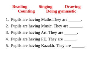 Reading Singing Drawing Counting Doing gymnastic Pupils are having Maths.They