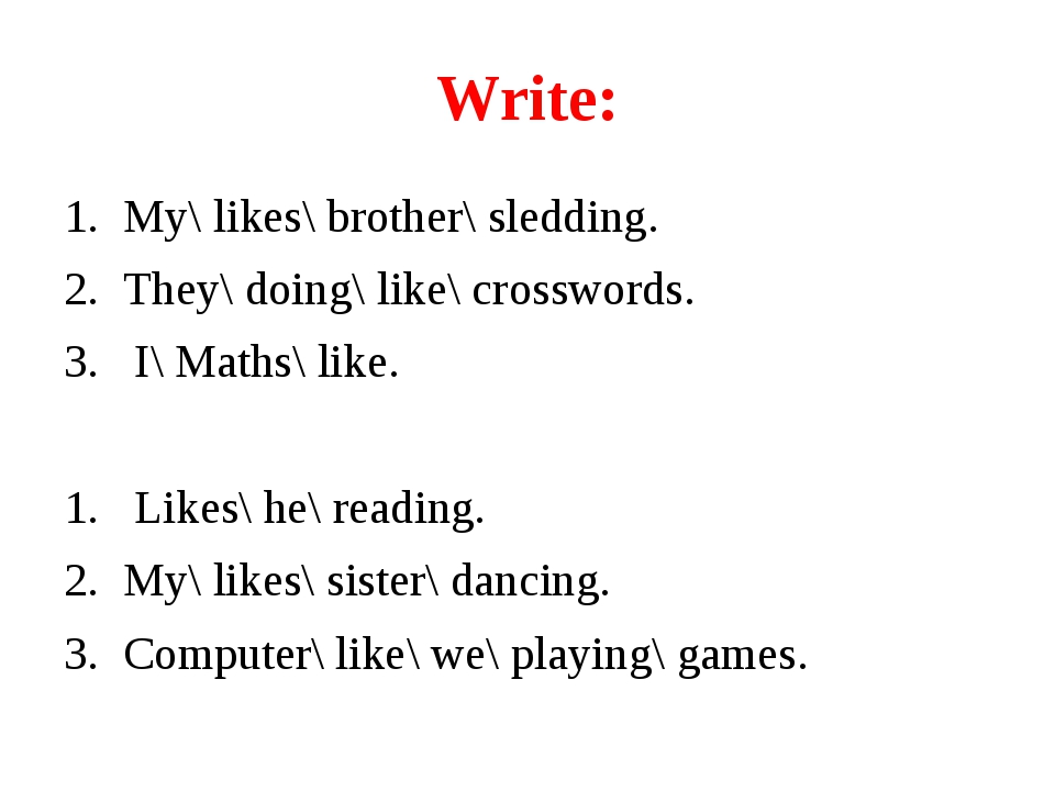 Write: My\ likes\ brother\ sledding. They\ doing\ like\ crosswords. 3. I\ Mat...