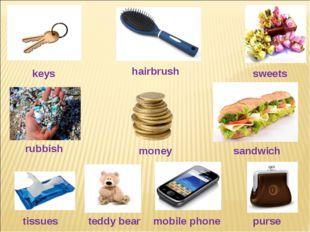 sweets sandwich keys money hairbrush mobile phone tissues rubbish purse teddy