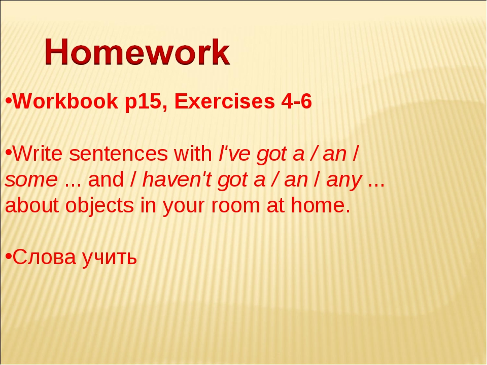 Workbook р15, Exercises 4-6 Write sentences with l've got а / ап / some ... a...