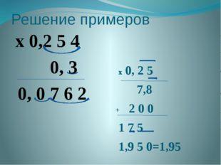 Решение примеров x 0,2 5 4 0, 3 0, 0 7 6 2 x 0, 2 5 7,8 + 2 0 0 1 7 5 1,9 5 0