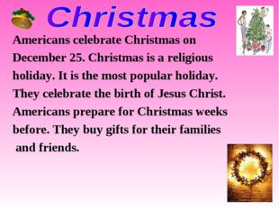 Americans celebrate Christmas on December 25. Christmas is a religious holida