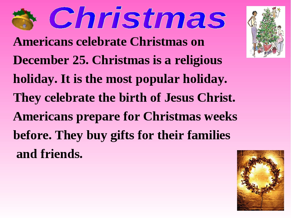 Americans celebrate Christmas on December 25. Christmas is a religious holida...