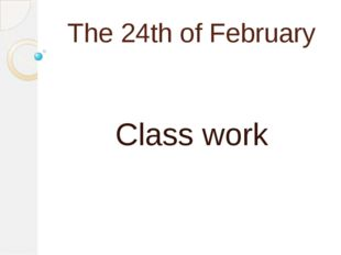 The 24th of February Class work