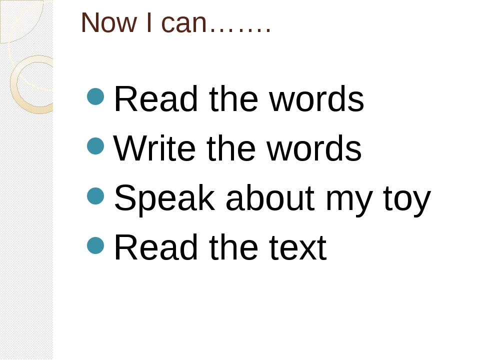 Now I can……. Read the words Write the words Speak about my toy Read the text