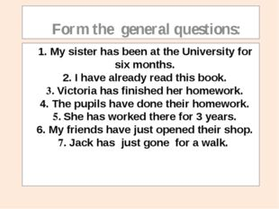 1. Мy sister has been at the University for six months. 2. I have already re