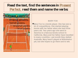 Read the text, find the sentences in Present Perfect, read them and name the