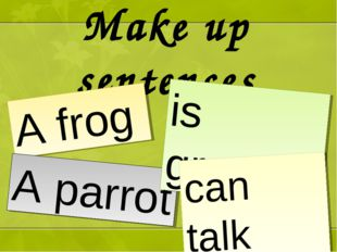 Make up sentences A frog A parrot is green can talk