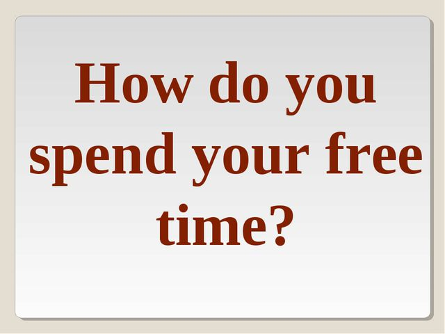 How do you spend your free time?