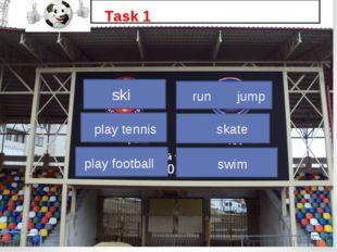 play tennis play football skate swim Task 1 ski run jump