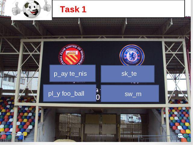 p_ay te_nis pl_y foo_ball sk_te sw_m Task 1