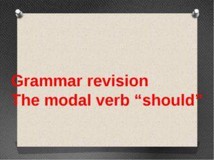 "Grammar revision The modal verb ""should"""