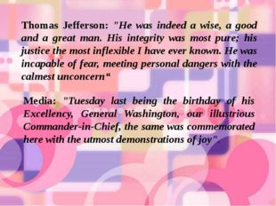 """Thomas Jefferson: """"He was indeed a wise, a good and a great man. His integrit"""
