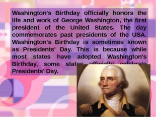 Washington's Birthday officially honors the life and work of George Washingto