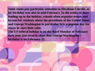 Some states pay particular attention to Abraham Lincoln, as his birthday was