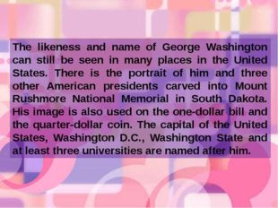 The likeness and name of George Washington can still be seen in many places i