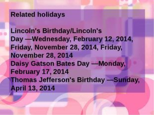 Related holidays Lincoln's Birthday/Lincoln's Day―Wednesday, February 12, 20