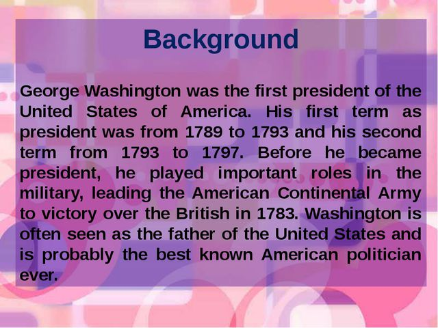 Background George Washington was the first president of the United States of...