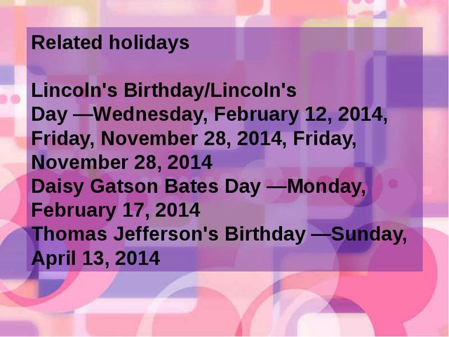 Related holidays Lincoln's Birthday/Lincoln's Day―Wednesday, February 12, 20...
