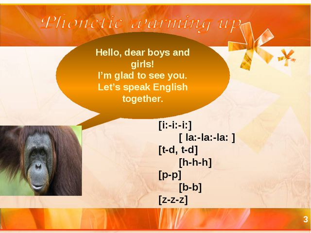 * Hello, dear boys and girls! I'm glad to see you. Let's speak English togeth...