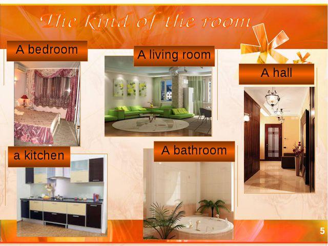 * a kitchen A bedroom A living room A bathroom A hall