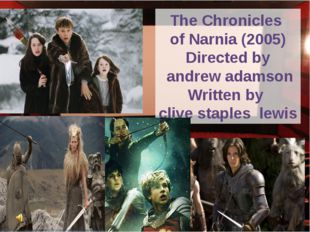 The Chronicles of Narnia (2005) Directed by andrew adamson Written by clive s