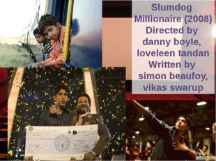 Slumdog Millionaire (2008) Directed by danny boyle, loveleen tandan Written