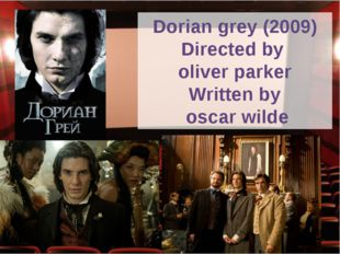Dorian grey (2009) Directed by oliver parker Written by oscar wilde