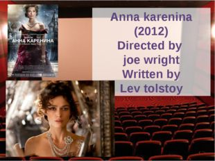 Anna karenina (2012) Directed by joe wright Written by Lev tolstoy
