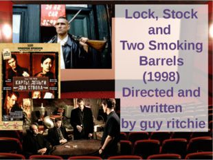 Lock, Stock and Two Smoking Barrels (1998) Directed and written by guy ritchie