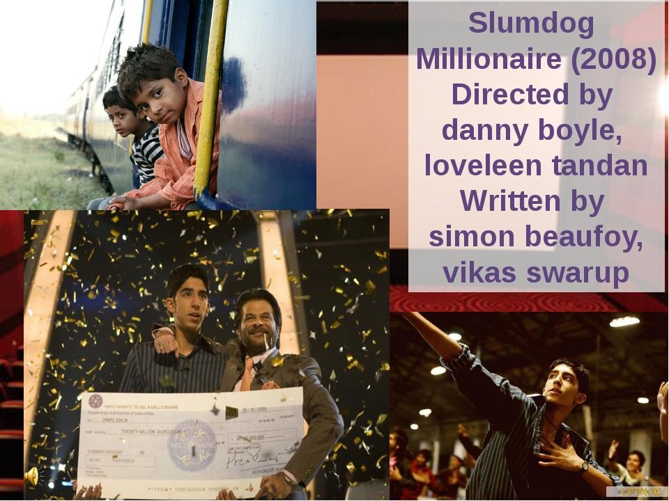 Slumdog Millionaire (2008) Directed by danny boyle, loveleen tandan Written...