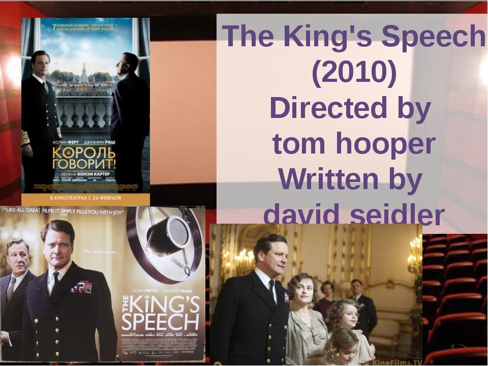 The King's Speech (2010) Directed by tom hooper Written by david seidler