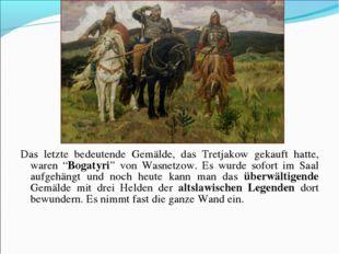 """Das letzte bedeutende Gemälde, das Tretjakow gekauft hatte, waren """"Bogatyri"""""""
