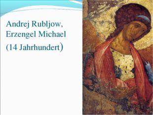 Andrej Rubljow, Erzengel Michael (14 Jahrhundert)