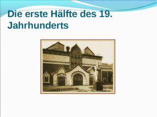 Die erste Hälfte des 19. Jahrhunderts