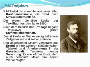 P.M.Tretjakow P.M.Tretjakow stammte aus einer alten Kaufmannsfamilie, die 177