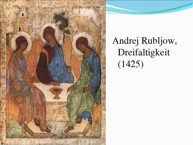 Andrej Rubljow, Dreifaltigkeit (1425)