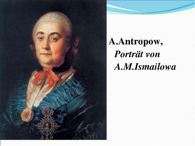 A.Antropow, Porträt von A.M.Ismailowa