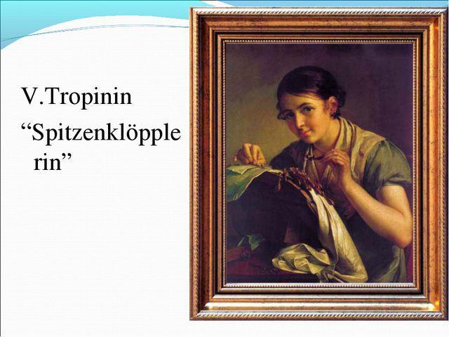 """V.Tropinin """"Spitzenklöpplerin"""""""
